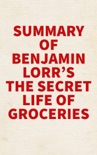 Summary of Benjamin Lorr's The Secret Life of Groceries book summary, reviews and downlod