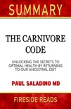 The Carnivore Code: Unlocking the Secrets to Optimal Health by Returning to Our Ancestral Diet by Paul Saladino MD: Summary by Fireside Reads book summary, reviews and downlod