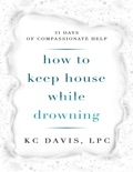 How to Keep House While Drowning book summary, reviews and download