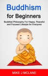 Buddhism For Beginners: Buddhist Philosophy For Happy, Peaceful and Focused Lifestyle For Everyone book summary, reviews and download