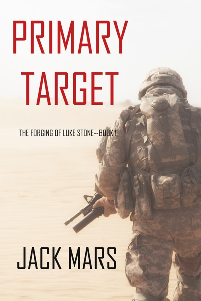 Primary Target: The Forging of Luke Stone—Book #1 by Jack Mars Book Summary, Reviews and E-Book Download