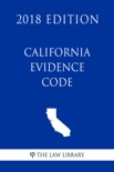 California Evidence Code (2018 Edition) book summary, reviews and downlod