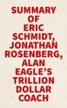 Summary of Eric Schmidt, Jonathan Rosenberg, Alan Eagle's Trillion Dollar Coach book summary, reviews and downlod