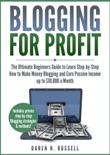 Blogging for Profit: The Ultimate Beginners Guide to Learn Step-by-Step How to Make Money Blogging and Earn Passive Income up to $10,000 a Month book summary, reviews and download