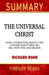 The Universal Christ: How a Forgotten Reality Can Change Everything We See, Hope For, and Believe by Richard Rohr: Summary by Fireside Reads book summary, reviews and downlod