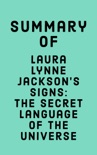 Summary of Laura Lynne Jackson's Signs: The Secret Language of the Universe book summary, reviews and downlod