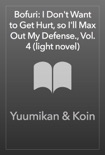 Bofuri: I Don't Want to Get Hurt, so I'll Max Out My Defense., Vol. 4 (light novel) book summary, reviews and download