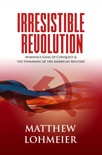 Irresistible Revolution: Marxism's Goal of Conquest & the Unmaking of the American Military book summary, reviews and download