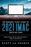 The Insanely Easy Guide to the 2021 iMac (with M1 Chip): Getting Started with the Latest Generation of iMac and Big Sur OS book summary, reviews and download