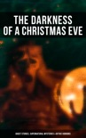 The Darkness of a Christmas Eve: Ghost Stories, Supernatural Mysteries & Gothic Horrors book summary, reviews and downlod