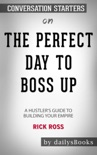 The Perfect Day to Boss Up: A Hustler's Guide to Building Your Empire by Rick Ross: Conversation Starters book summary, reviews and downlod