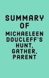 Summary of Michaeleen Doucleff's Hunt, Gather, Parent book summary, reviews and downlod