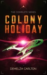 Colony Holiday: The Complete Series book summary, reviews and downlod