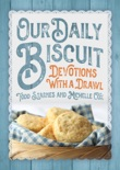 Our Daily Biscuit: Devotions with a Drawl