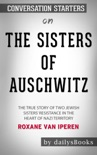 The Sisters of Auschwitz: The True Story of Two Jewish Sisters' Resistance in the Heart of Nazi Territory by Roxane van Iperen: Conversation Starters book summary, reviews and downlod