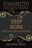 Deep Work - Summarized for Busy People: Rules for Focused Success in a Distracted World book summary, reviews and downlod