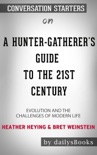 A Hunter-Gatherer's Guide to the 21st Century: Evolution and the Challenges of Modern Life by Heather Heying & Bret Weinstein: Conversation Starters book summary, reviews and downlod