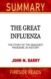 The Great Influenza: The Story of the Deadliest Pandemic in History by John M. Barry: Summary by Fireside Reads book summary, reviews and downlod