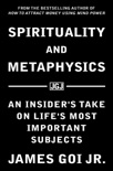 Spirituality and Metaphysics: An Insider's Take on Life's Most Important Subjects book summary, reviews and download