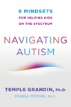 Navigating Autism: 9 Mindsets For Helping Kids on the Spectrum book summary, reviews and download