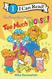 The Berenstain Bears: Too Much Noise! book summary, reviews and download