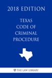 Texas Code of Criminal Procedure (2018 Edition) book summary, reviews and downlod