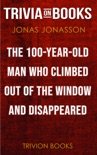The 100-Year-Old Man Who Climbed Out the Window and Disappeared by Jonas Jonasson (Trivia-On-Books) book summary, reviews and downlod