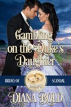 Gambling on the Duke's Daughter book summary, reviews and download