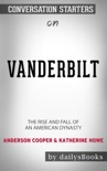 Vanderbilt: The Rise and Fall of an American Dynasty by Anderson Cooper & Katherine Howe: Conversation Starters book summary, reviews and downlod