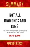 Not All Diamonds and Rosé: The Inside Story of the Real Housewives from the People Who Lived It by Dave Quinn: Summary by Fireside Reads book summary, reviews and downlod
