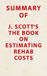 Summary of J. Scott's The Book on Estimating Rehab Costs book summary, reviews and downlod