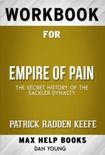 Empire of Pain The Secret History of the Sackler Dynasty by Patrick Radden Keefe (MaxHelp Workbooks) book summary, reviews and downlod