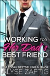 Working for Her Dad's Best Friend book summary, reviews and download