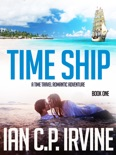 Time Ship (Book One): A Time Travel Romantic Adventure book summary, reviews and download