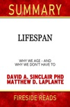 Lifespan: Why We Age-And Why We Don't Have To by David A. Sinclair PhD and Matthew D. LaPlante: Summary by Fireside Reads book summary, reviews and downlod