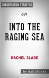 Into the Raging Sea: Thirty-Three Mariners, One Megastorm, and the Sinking of El Faro by Rachel Slade: Conversation Starters book summary, reviews and downlod