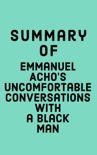 Summary of Emmanuel Acho's Uncomfortable Conversations with a Black Man book summary, reviews and downlod