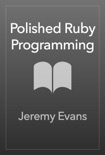 Polished Ruby Programming book summary, reviews and download