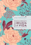 Redescobrindo a beleza da vida book summary, reviews and downlod