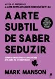 A Arte Subtil De Saber Seduzir book summary, reviews and downlod
