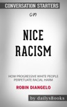 Nice Racism: How Progressive White People Perpetuate Racial Harm by Robin DiAngelo: Conversation Starters book summary, reviews and downlod