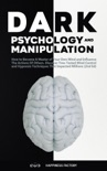 Dark Psychology and Manipulation: How to Become A Master of Your Own Mind and Influence The Actions Of Others. Discover Time-Tested Mind Control and Hypnosis Techniques That Impacted Millions (2nd Ed) book summary, reviews and download