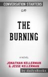The Burning: A Novel by Jonathan Kellerman & Jesse Kellerman: Conversation Starters book summary, reviews and downlod