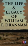 The Life & Legacy of William F. Drannan book summary, reviews and download