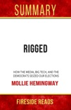 Rigged: How the Media, Big Tech, and the Democrats Seized Our Elections by Mollie Hemingway: Summary by Fireside Reads book summary, reviews and downlod