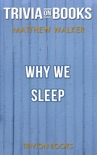 Why We Sleep: Unlocking the Power of Sleep and Dreams by Matthew Walker (Trivia-On-Books) book summary, reviews and downlod