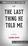 The Last Thing He Told Me: A Novel by Laura Dave: Conversation Starters book summary, reviews and downlod