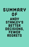 Summary of Andy Stanley's Better Decisions, Fewer Regrets book summary, reviews and downlod