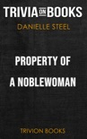 Property of a Noblewoman: A Novel by Danielle Steel (Trivia-On-Books) book summary, reviews and downlod