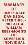 Summary of James Dale Davidson, Peter Thiel - preface and William Rees-Mogg's The Sovereign Individual book summary, reviews and downlod